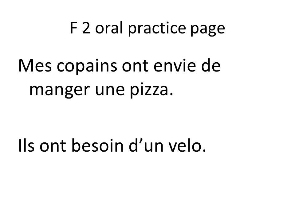 F 2 oral practice page Mes copains ont envie de manger une pizza. Ils ont besoin d'un velo.