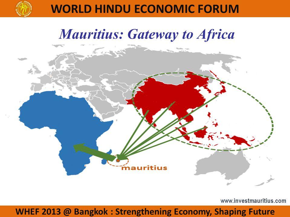 WHEF 2013 @ Bangkok : Strengthening Economy, Shaping Future WORLD HINDU ECONOMIC FORUM www.investmauritius.com Mauritius: Gateway to Africa