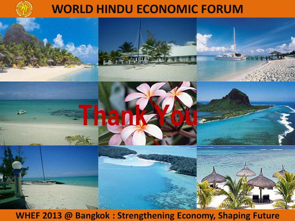 WHEF 2013 @ Bangkok : Strengthening Economy, Shaping Future WORLD HINDU ECONOMIC FORUM Thank You