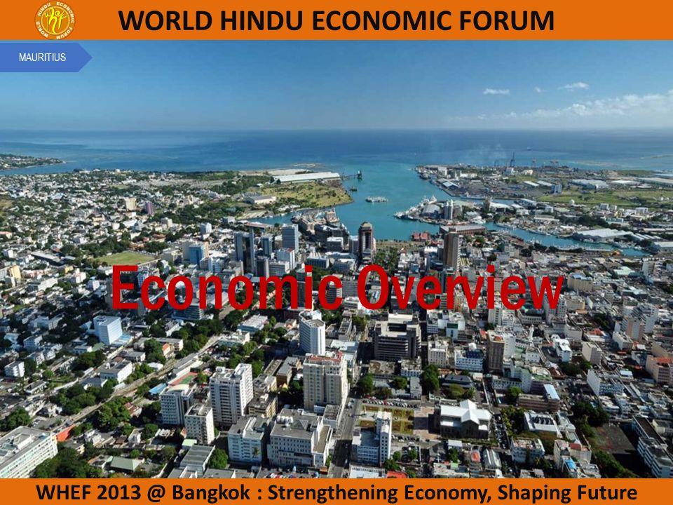 WHEF 2013 @ Bangkok : Strengthening Economy, Shaping Future WORLD HINDU ECONOMIC FORUM Economic Overview MAURITIUS