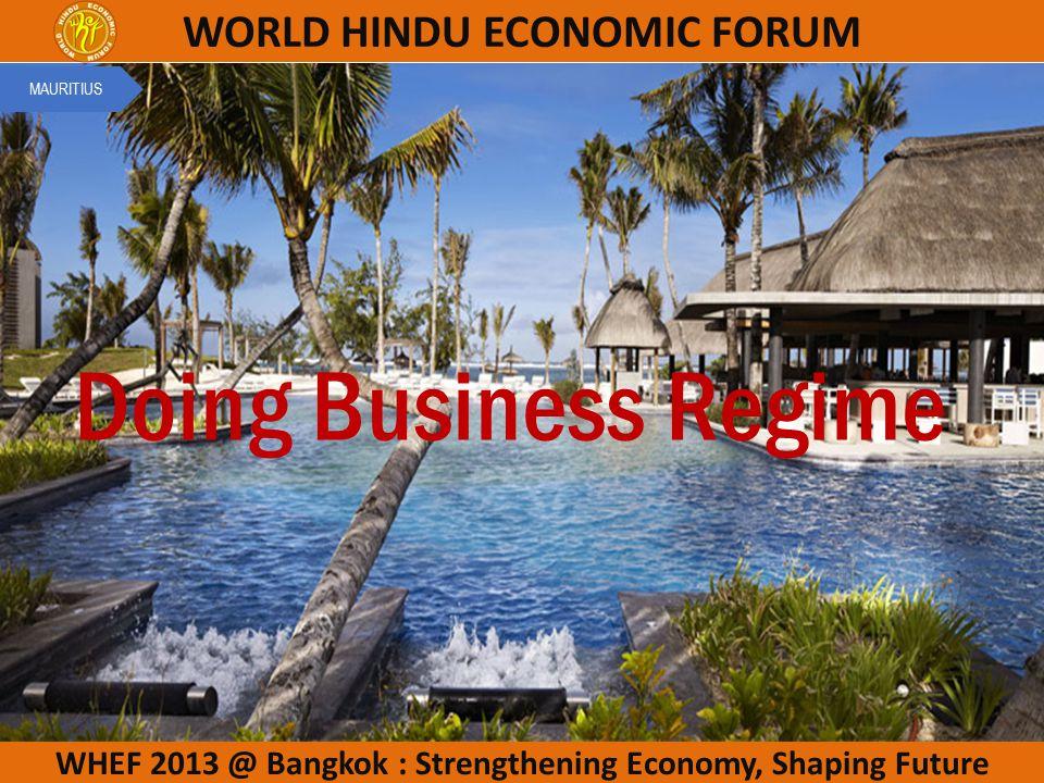 WHEF 2013 @ Bangkok : Strengthening Economy, Shaping Future WORLD HINDU ECONOMIC FORUM Doing Business Regime MAURITIUS