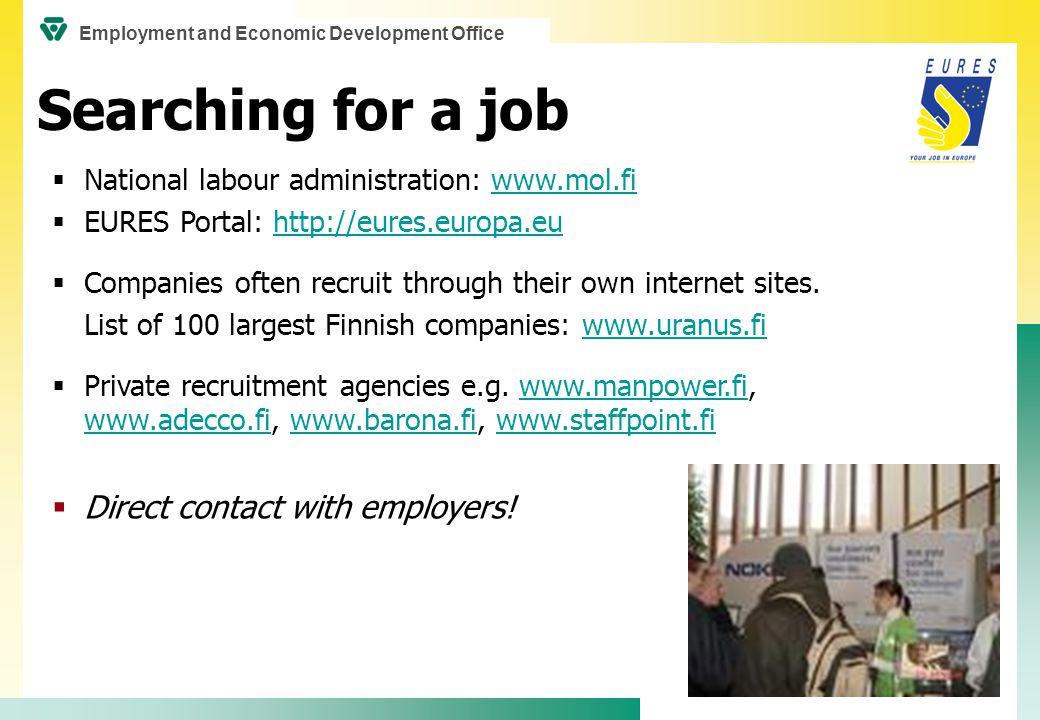  National labour administration: www.mol.fiwww.mol.fi  EURES Portal: http://eures.europa.euhttp://eures.europa.eu  Companies often recruit through their own internet sites.