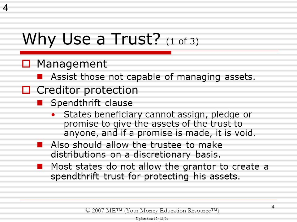 4 © 2007 ME™ (Your Money Education Resource™) Updated on 12/12/06 4 Why Use a Trust.