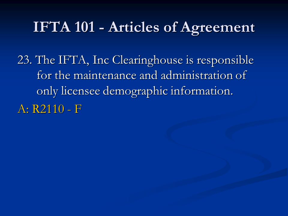 IFTA 101 - Articles of Agreement 23. The IFTA, Inc Clearinghouse is responsible for the maintenance and administration of only licensee demographic in