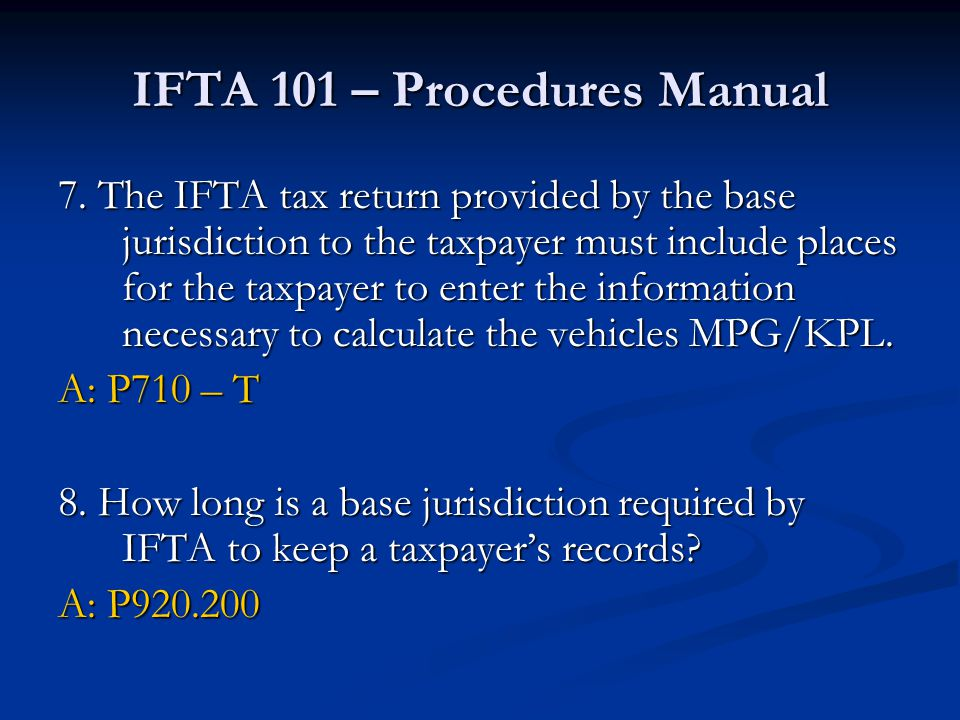 IFTA 101 – Procedures Manual 7. The IFTA tax return provided by the base jurisdiction to the taxpayer must include places for the taxpayer to enter th