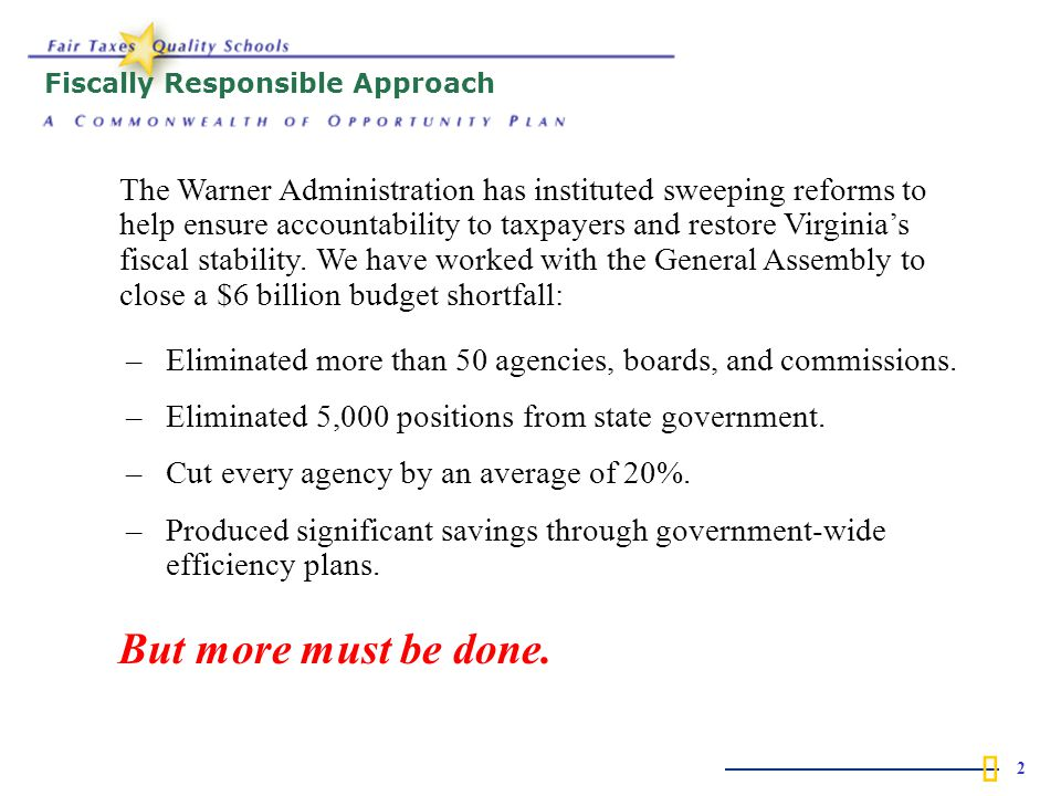  2 Fiscally Responsible Approach –Eliminated more than 50 agencies, boards, and commissions.