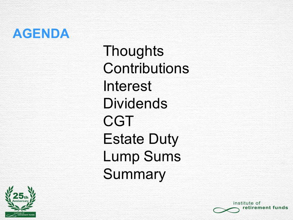 Thoughts Contributions Interest Dividends CGT Estate Duty Lump Sums Summary AGENDA