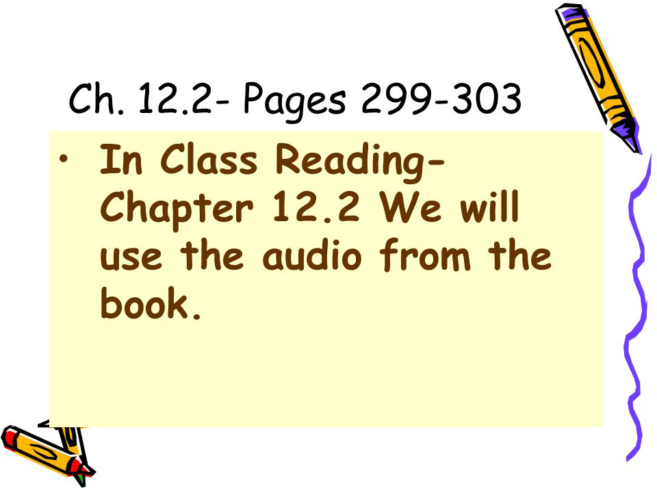 Ch. 12.2- Pages 299-303 In Class Reading- Chapter 12.2 We will use the audio from the book.