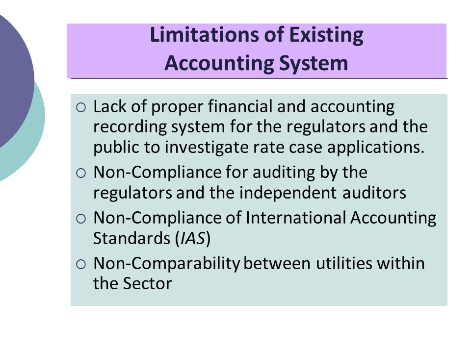 Limitations of Existing Accounting System  Lack of proper financial and accounting recording system for the regulators and the public to investigate rate case applications.