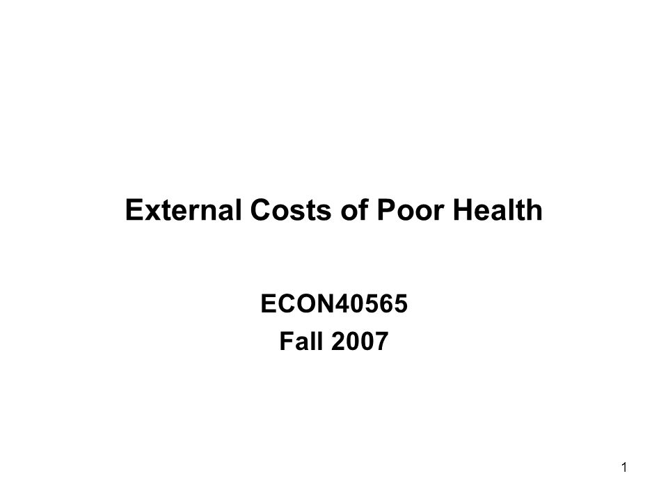 1 External Costs of Poor Health ECON40565 Fall 2007