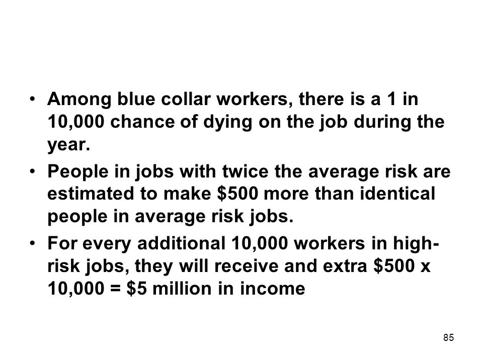 85 Among blue collar workers, there is a 1 in 10,000 chance of dying on the job during the year.