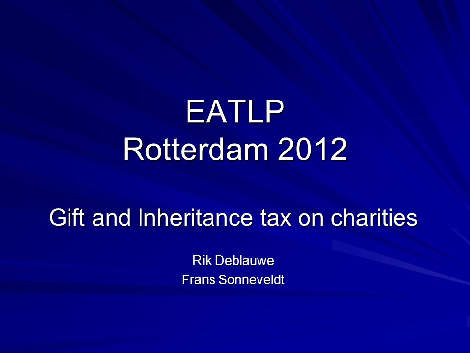EATLP Rotterdam 2012 Gift and Inheritance tax on charities Rik Deblauwe Frans Sonneveldt