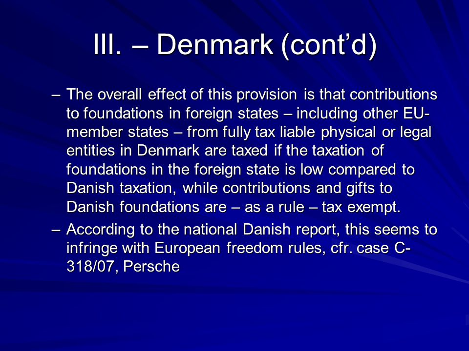 III. – Denmark (cont'd) –The overall effect of this provision is that contributions to foundations in foreign states – including other EU- member stat