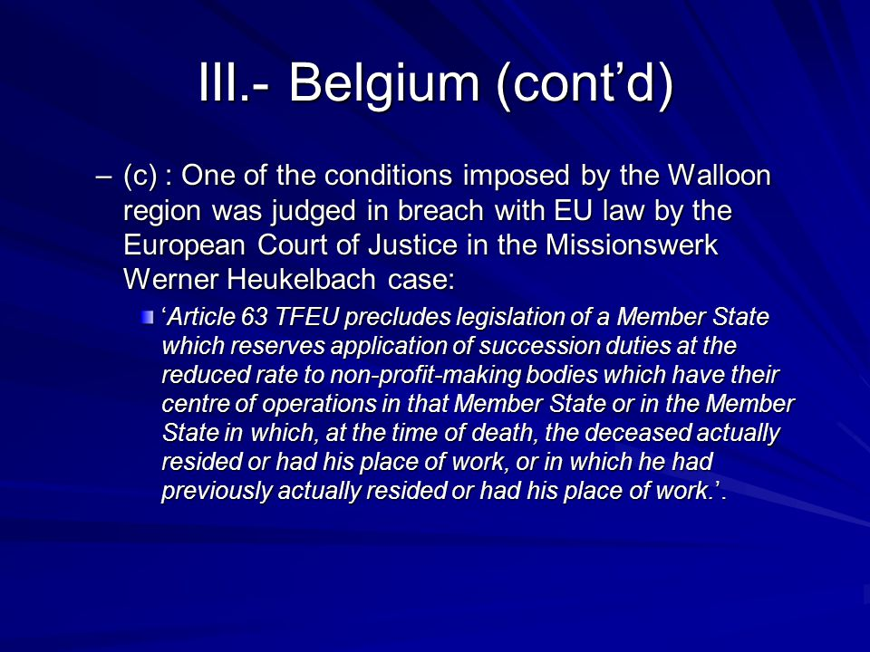 III.- Belgium (cont'd) –(c) : One of the conditions imposed by the Walloon region was judged in breach with EU law by the European Court of Justice in