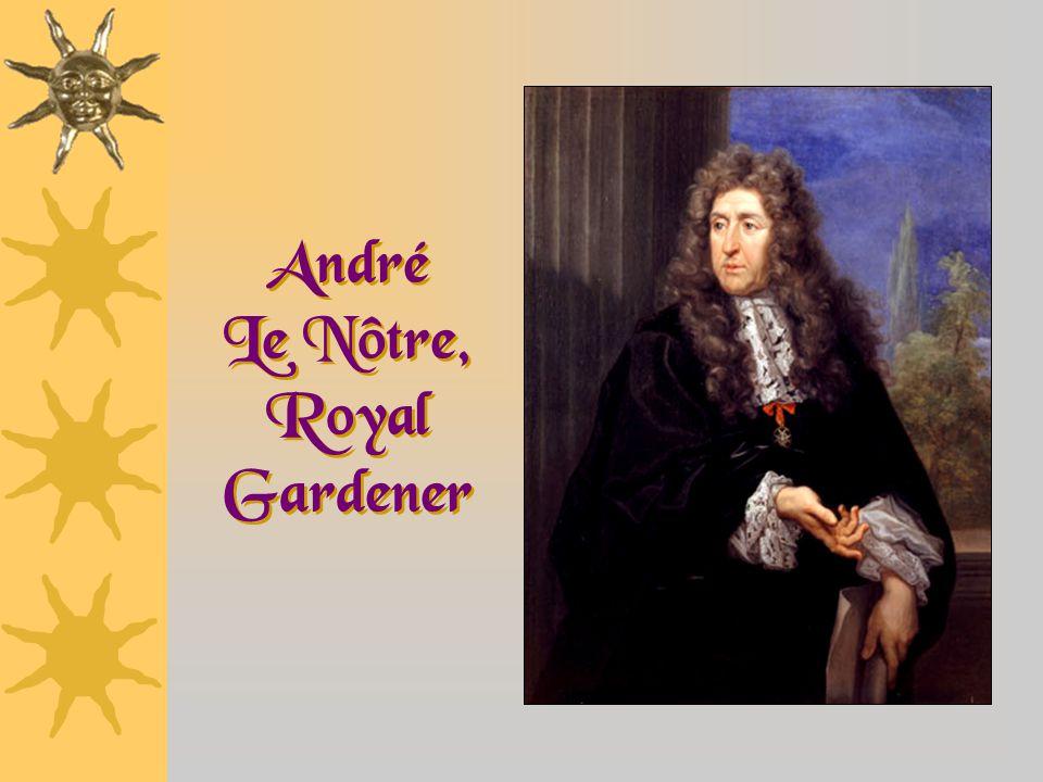 André Le Nôtre, Royal Gardener
