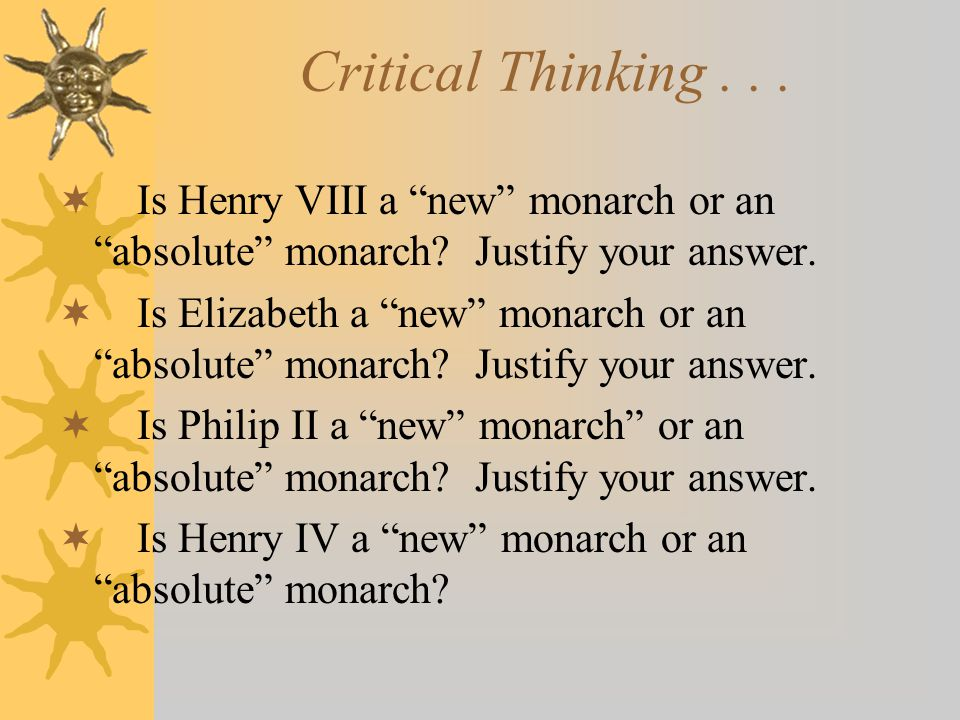 "Critical Thinking...  Is Henry VIII a ""new"" monarch or an ""absolute"" monarch? Justify your answer.  Is Elizabeth a ""new"" monarch or an ""absolute"" mo"