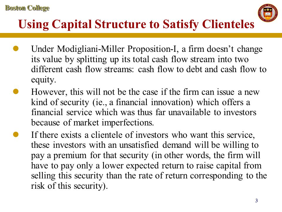 4 4 Using Capital Structure to Satisfy Clienteles This is why corporate financial managers are always seeking financial innovations: they may offer a cheaper source of capital.