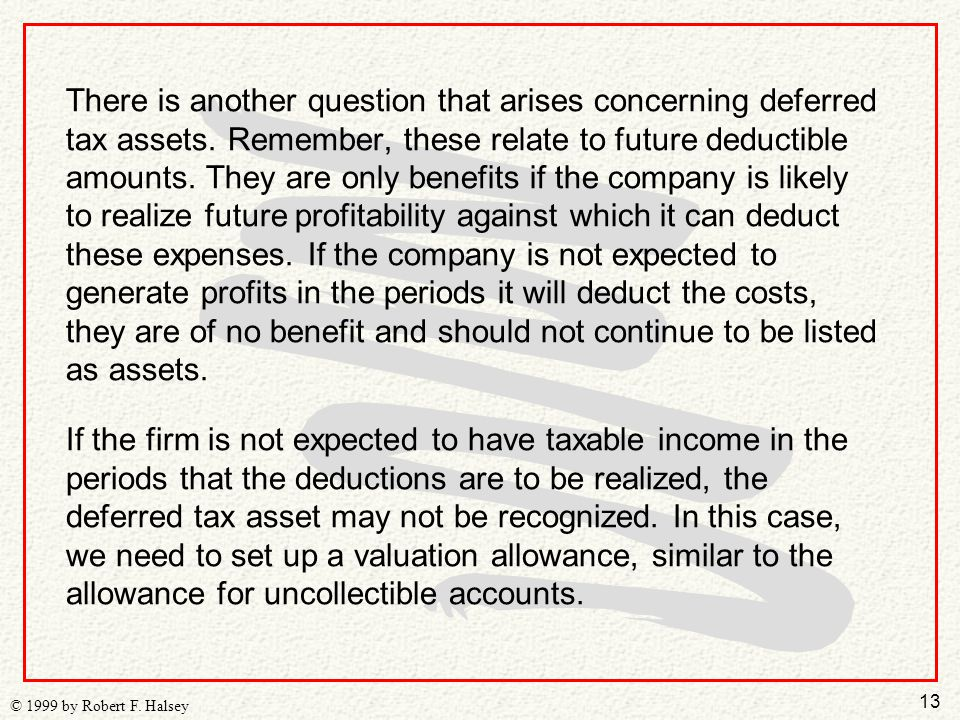 13 © 1999 by Robert F. Halsey There is another question that arises concerning deferred tax assets.