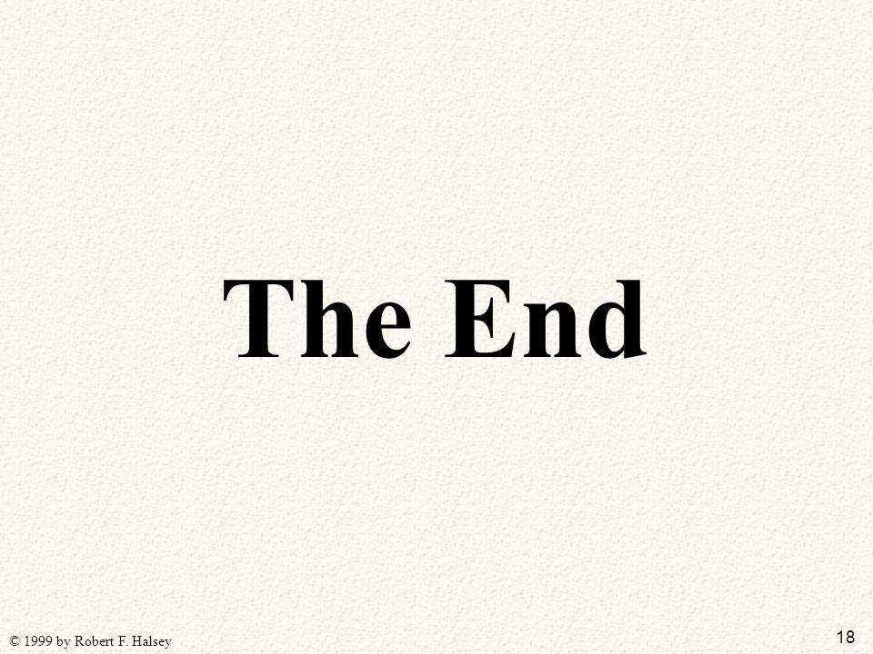 18 © 1999 by Robert F. Halsey The End