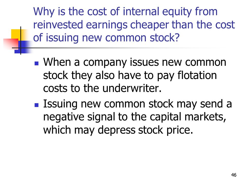46 Why is the cost of internal equity from reinvested earnings cheaper than the cost of issuing new common stock? When a company issues new common sto