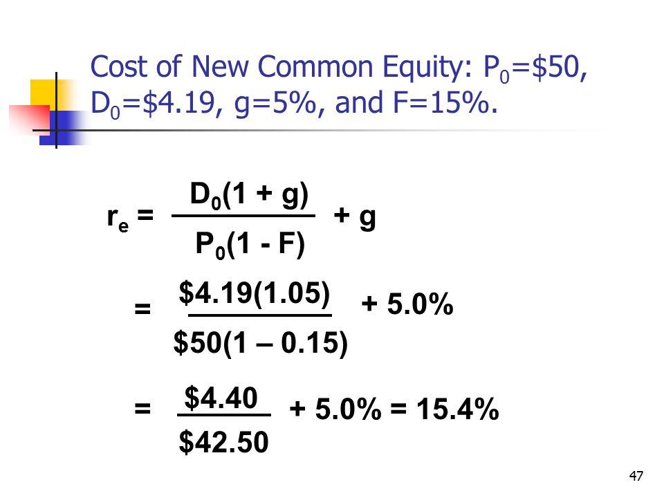 47 Cost of New Common Equity: P 0 =$50, D 0 =$4.19, g=5%, and F=15%. r e = D 0 (1 + g) P 0 (1 - F) + g = $4.19(1.05) $50(1 – 0.15) + 5.0% = $4.40 $42.