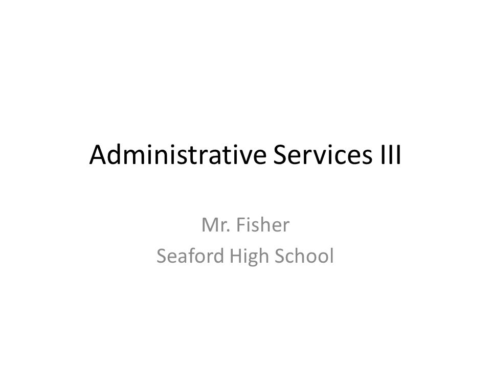 Administrative Services III Mr. Fisher Seaford High School