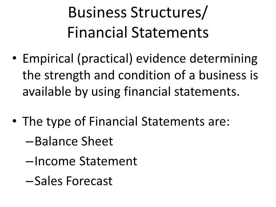 Business Structures/ Financial Statements Empirical (practical) evidence determining the strength and condition of a business is available by using financial statements.