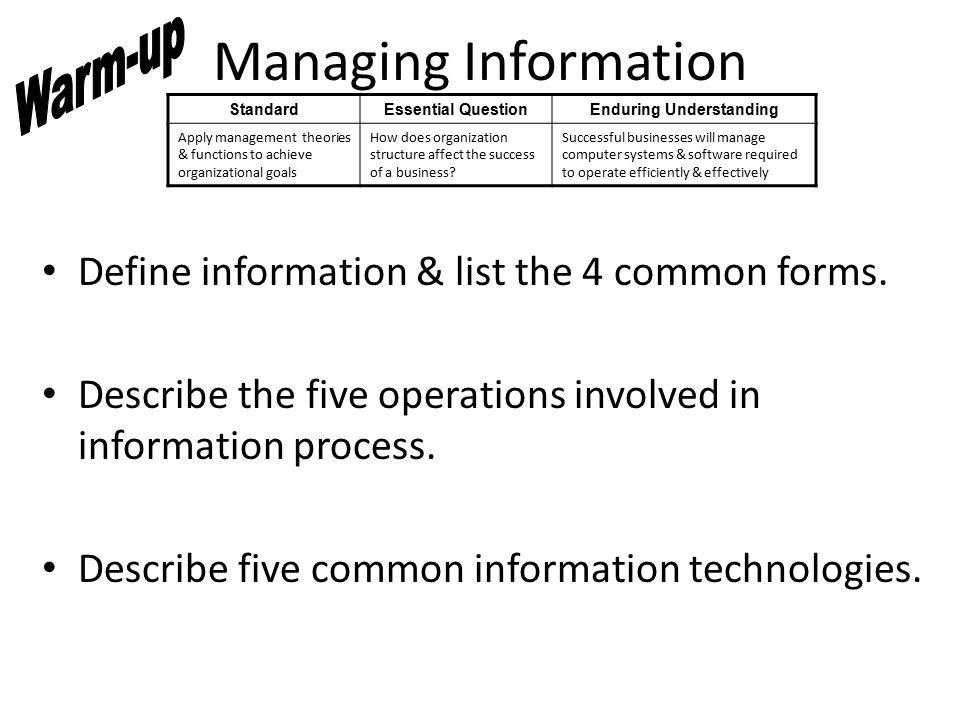 Managing Information Define information & list the 4 common forms.