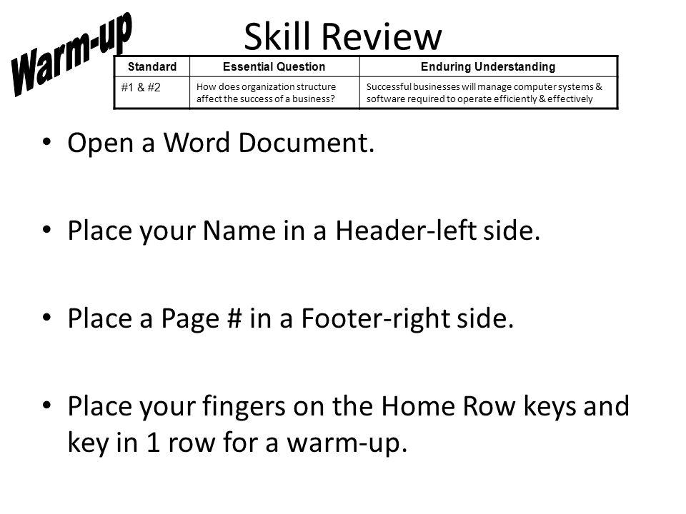 Skill Review Open a Word Document. Place your Name in a Header-left side.