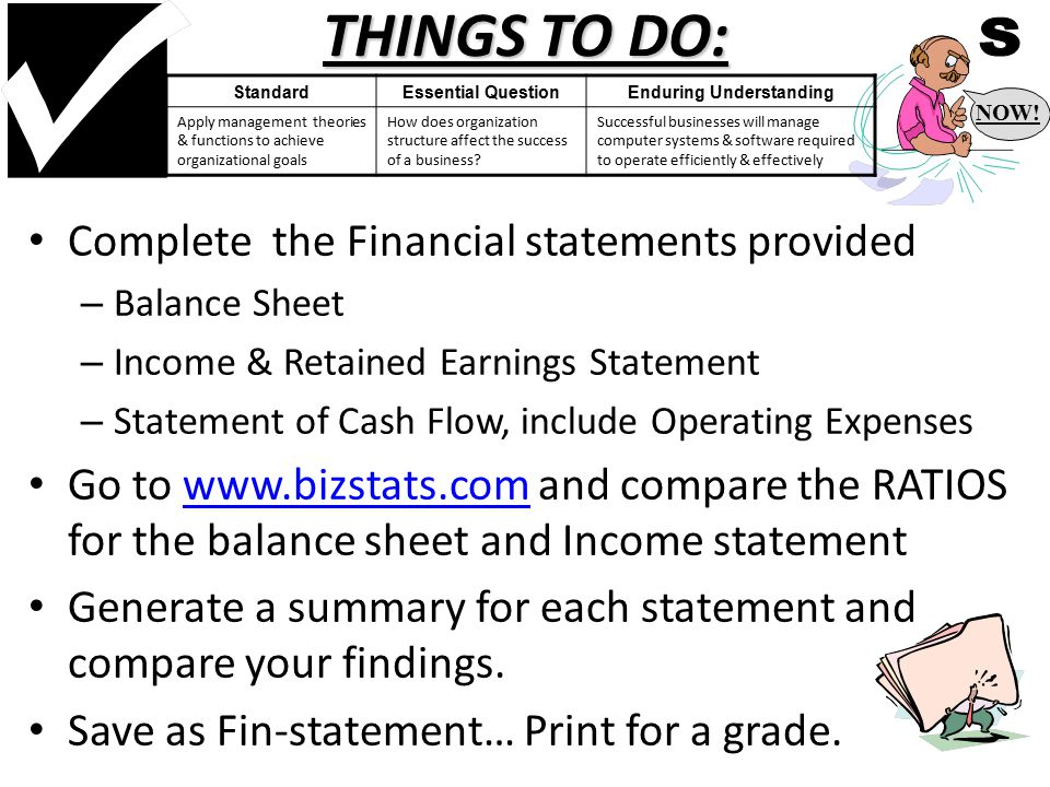 THINGS TO DO: Complete the Financial statements provided – Balance Sheet – Income & Retained Earnings Statement – Statement of Cash Flow, include Operating Expenses Go to www.bizstats.com and compare the RATIOS for the balance sheet and Income statementwww.bizstats.com Generate a summary for each statement and compare your findings.