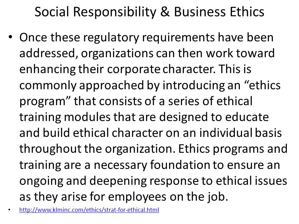 Social Responsibility & Business Ethics Once these regulatory requirements have been addressed, organizations can then work toward enhancing their corporate character.