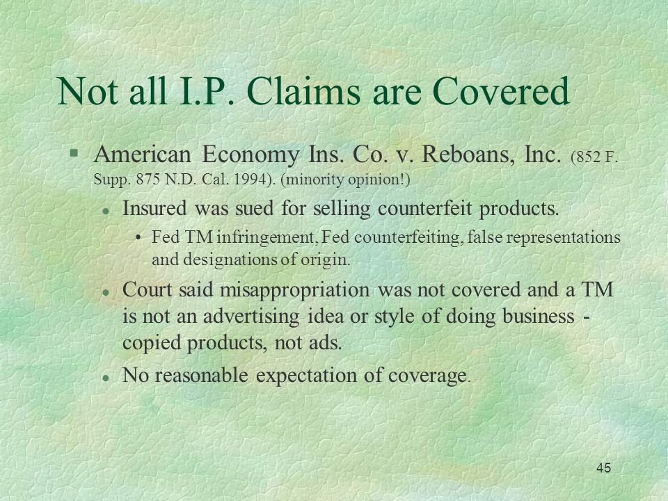44 General Liability (cont'd) §Few cases address the limits of advertising injury: l P.J. Noyes v. American Motorists Ins. Co (855 F. Supp. 492 D. N.H