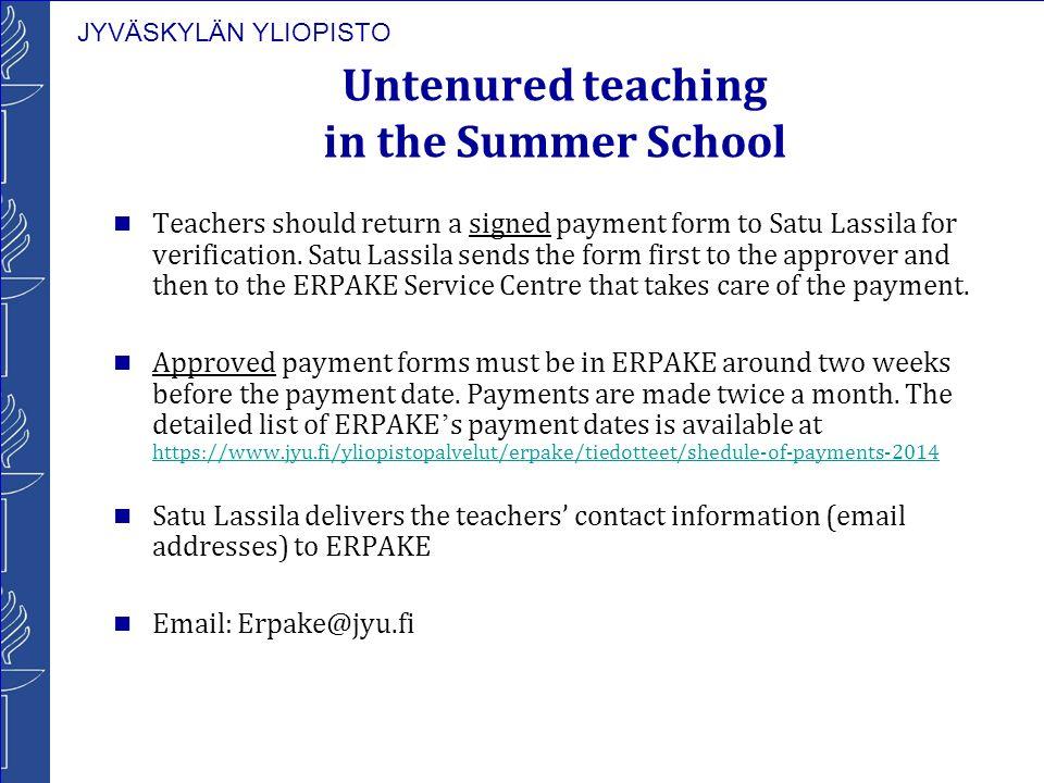 JYVÄSKYLÄN YLIOPISTO Untenured teaching in the Summer School Teachers should return a signed payment form to Satu Lassila for verification.
