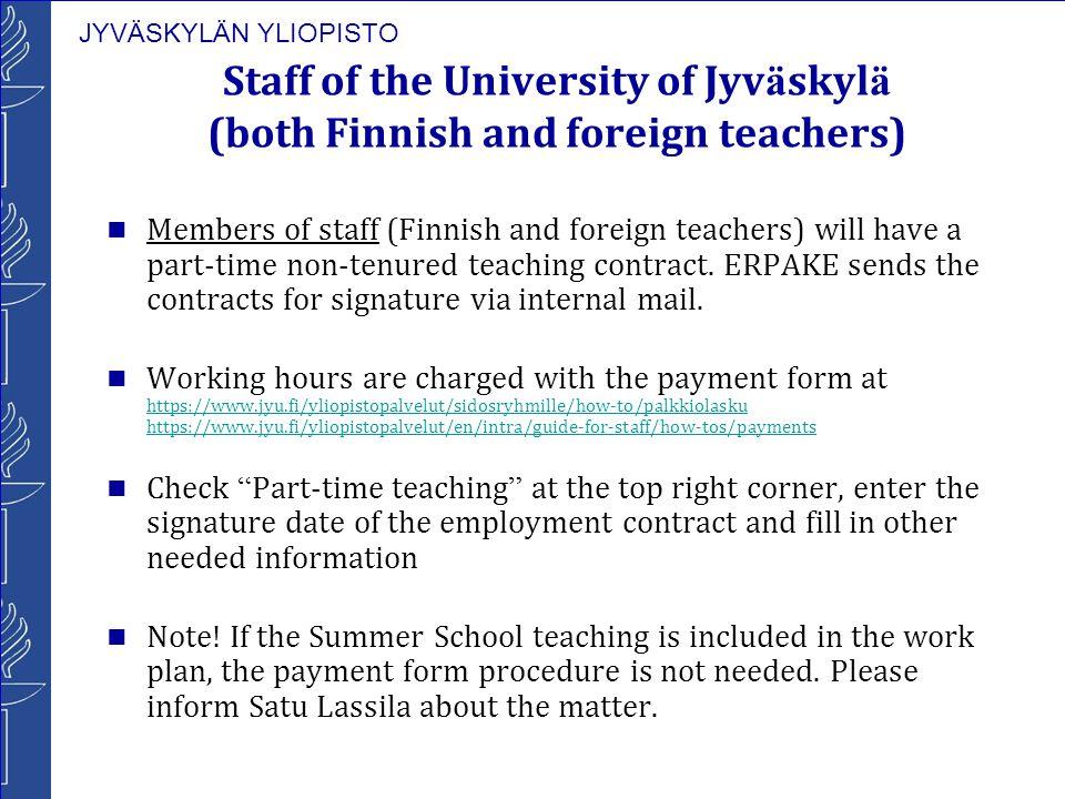 JYVÄSKYLÄN YLIOPISTO Staff of the University of Jyv ä skyl ä (both Finnish and foreign teachers) Members of staff (Finnish and foreign teachers) will have a part-time non-tenured teaching contract.