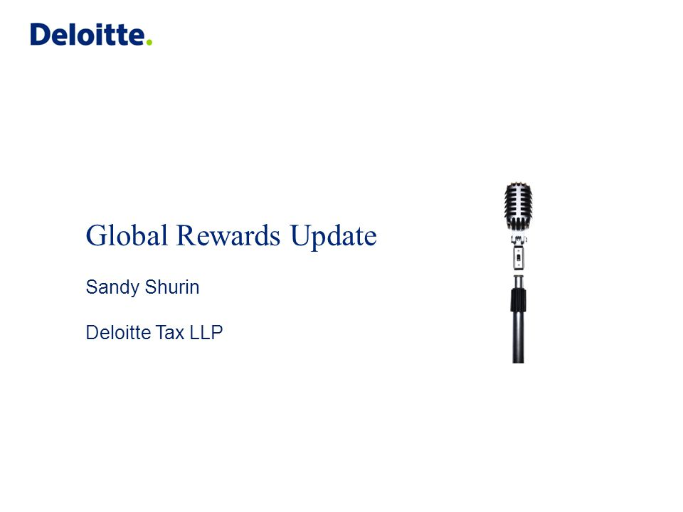 Global Rewards Update Sandy Shurin Deloitte Tax LLP