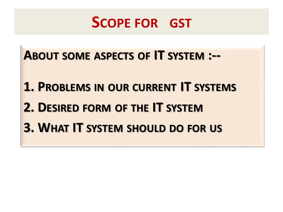 S COPE FOR GST A BOUT SOME ASPECTS OF IT SYSTEM :-- 1.