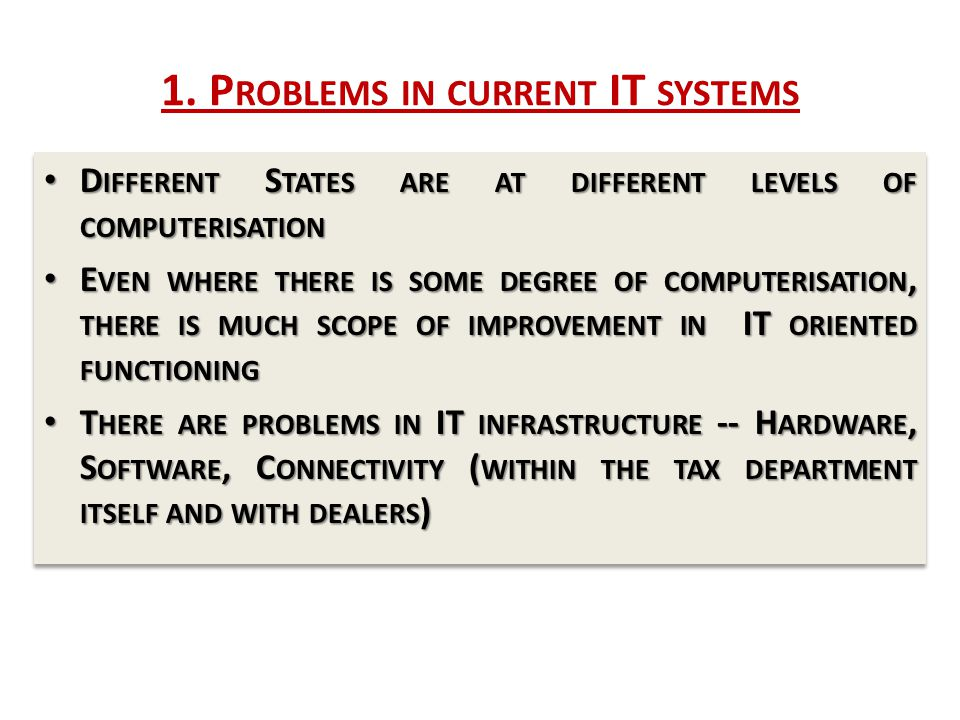 1. P ROBLEMS IN CURRENT IT SYSTEMS D IFFERENT S TATES ARE AT DIFFERENT LEVELS OF COMPUTERISATION D IFFERENT S TATES ARE AT DIFFERENT LEVELS OF COMPUTE