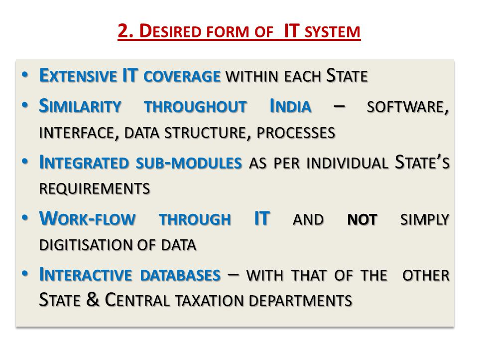 2. D ESIRED FORM OF IT SYSTEM E XTENSIVE IT COVERAGE WITHIN EACH S TATE E XTENSIVE IT COVERAGE WITHIN EACH S TATE S IMILARITY THROUGHOUT I NDIA – SOFT