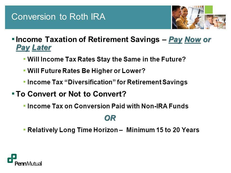 Pay Now or Pay Later ▪ Income Taxation of Retirement Savings – Pay Now or Pay Later ▪ Will Income Tax Rates Stay the Same in the Future? ▪ Will Future