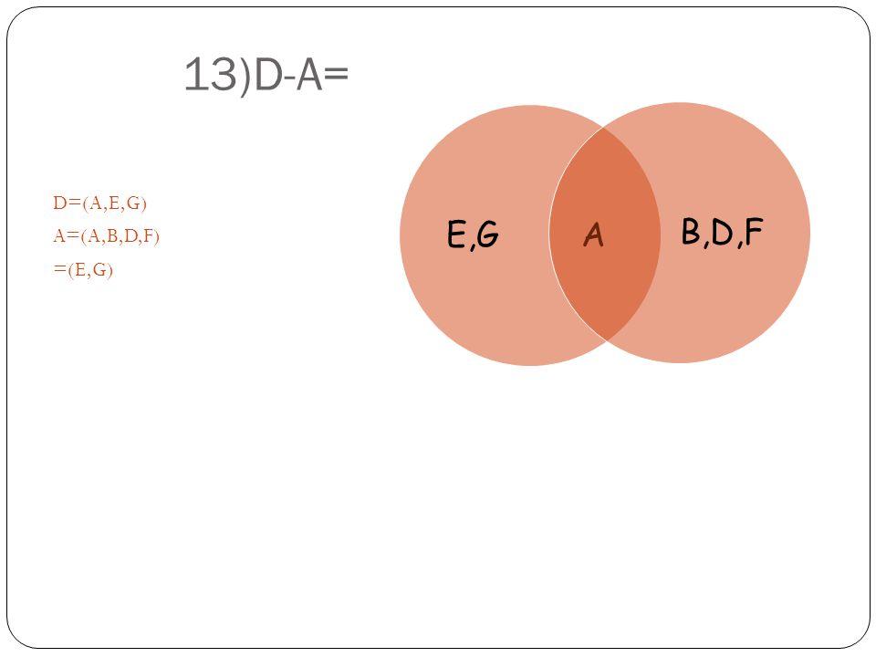 13)D-A= D=(A,E,G) A=(A,B,D,F) =(E,G) E,G A B,D,F