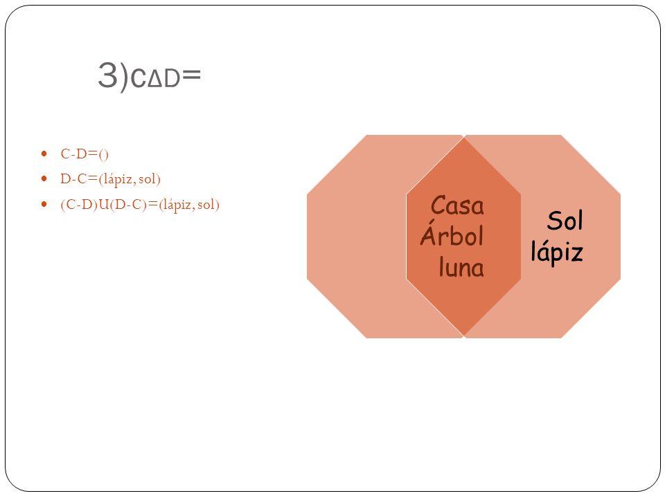 3)c Δ D = C-D=() D-C=(lápiz, sol) (C-D)U(D-C)=(lápiz, sol) Casa Árbol luna Sol lápiz