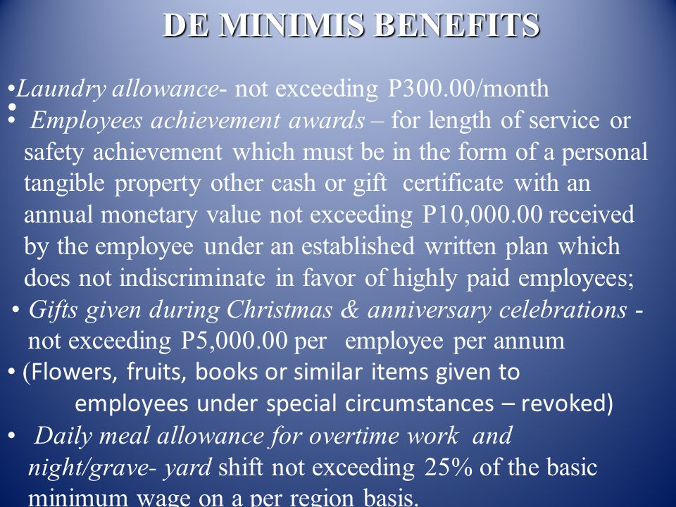 DE MINIMIS BENEFITS (Latest amendment is RR 5-2011) Monetized unused VACATION LEAVE credits of private employees not exceeding 10 days during the year