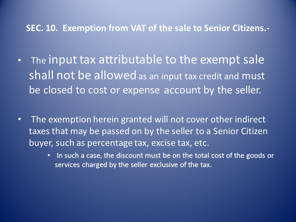SEC. 10. Exemption from VAT of the sale to Senior Citizens.- Sales of any goods and services under Sections 4 and 5 of these Regulations to Senior Cit