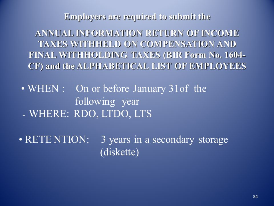 33 Employers are REQUIRED to file Annual Information Return (BIR Form 1604CF) and the Alphabetical List of Employees FOR NON-EFPS FILERS : 1. Manual S