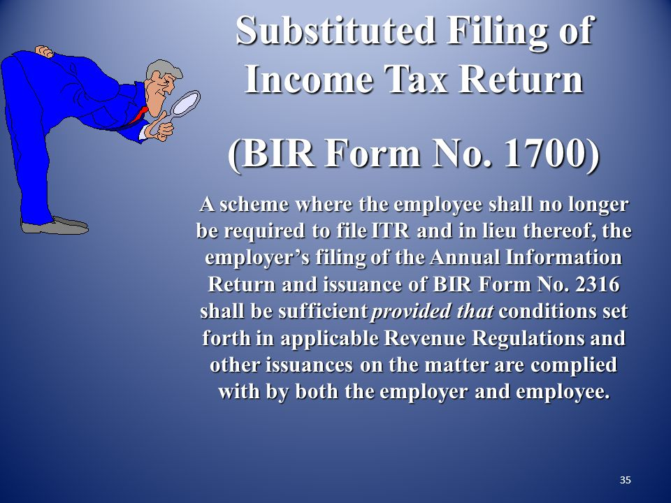 34 Employers are required to submit the ANNUAL INFORMATION RETURN OF INCOME TAXES WITHHELD ON COMPENSATION AND FINAL WITHHOLDING TAXES (BIR Form No. 1