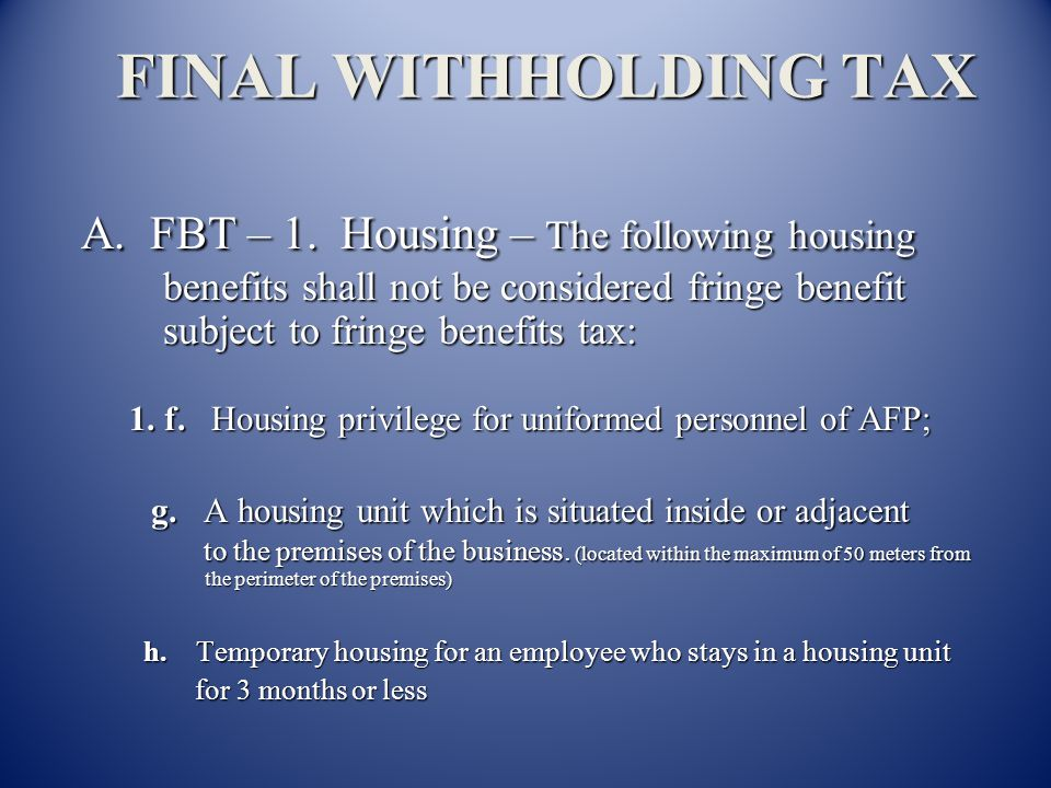 FINAL WITHHOLDING TAX A. FBT – Housing A. FBT – Housing Fringe BenefitValuation 1. d. If Er purchases residential propertyMV shall be entire value 1.