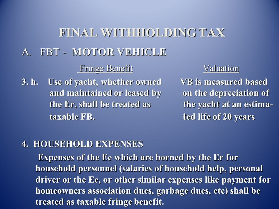 FINAL WITHHOLDING TAX A. FBT - MOTOR VEHICLE A. FBT - MOTOR VEHICLE Fringe Benefit Valuation Fringe Benefit Valuation 3. f. Er leases & maintains a fl