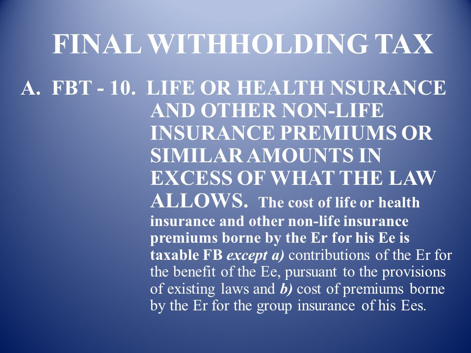 FINAL WITHHOLDING TAX A. FBT - 9. EDUCATIONAL ASSISTANCE TO Ee OR HIS DEPENDENTS 9. b. The educational assistance extended by the Er to the dependents