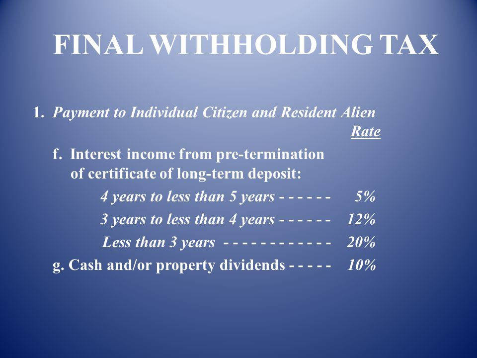FINAL WITHHOLDING TAX A. OTHER FINAL TAXES: Sec. 57-59, RA 8424, Sec. 2.57, RR 2-98, RRs 10-98, 6-2001, 12-2001, 17-2003, 30-2003, 2-2006, etc. 1. Pay