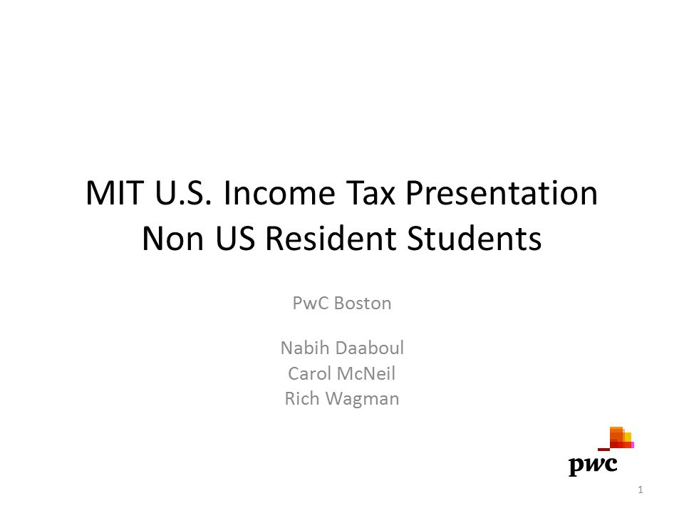 MIT U.S. Income Tax Presentation Non US Resident Students PwC Boston Nabih Daaboul Carol McNeil Rich Wagman 1